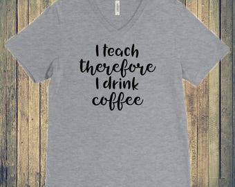 Teacher Shirt, Coffee Shirt, Custom T-Shirt, Funny T-Shirt, Shirt with Saying, Soft Shirt, Loose Fit, V-Neck, Black Shirt, Gray Shirt