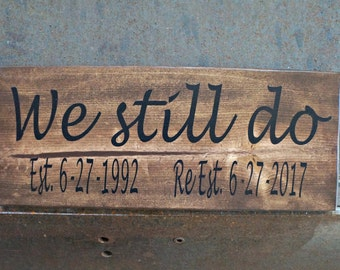 We still do with dates | Farmhouse Sign | Rustic Sign | Love Sign | Photo Prop | Anniversary Decor | Home Decor | Anniversary Gift