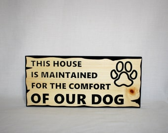 Wooden Dog Sign Funny Sign This House Is Maintained For The Comfort of Our DOG
