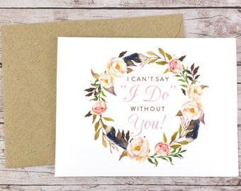 Will You Be My Bridesmaid Card, I Can't Say I Do Without You, Maid of Honor Card, Flower Girl Card, Bridesmaid Gift - (FPS0029)
