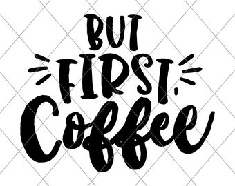 INSTANT SVG/DXF But First, Coffee, svg, cut file, coffee svg, vector file, svg phrase, cricut, studio, trendy, cute, girly