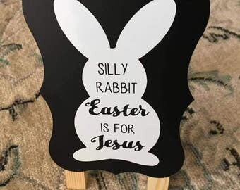 Silly Rabbit Easter is for Jesus - Easter Decor - Easter Sign - Easter is for Jesus - Jesus Sign - Bunny Sign - Rabbit Sign - Bunny Easter