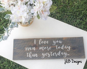 I love you even more today than yesterday Wooden sign