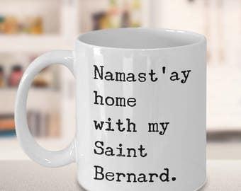 Namast'ay Home With My Saint Bernard Mug Herbal Tea & Coffee Mug Ceramic Coffee Cup Gift for St. Bernard Lovers