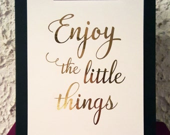 "Real foil | Print | Wall Art | Inspirational Quote | ""Enjoy the little things"""