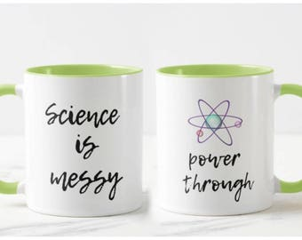 Science is Messy, Power Through // Academic Mug // Science Mug - 11 or 15oz