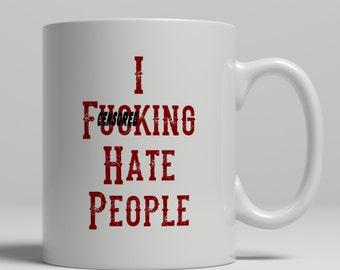 Cursing mug, I F*cking hate people mug, F*ck mug, mature mug with cuss, Personnel manager mug rude coffee mugs at UK Mug Shop, RM2017