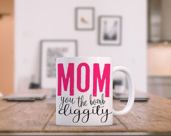 Funny Mug for Mom - Mother's Day Mug - Gifts for Mom - Funny Mugs and Cups - Funny Mother's Day - Mom Mug - Mom Coffee Cup - Bomb Diggity