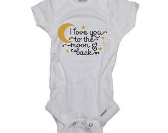 I Love You to the Moon and Back Baby Onesies boy or girl