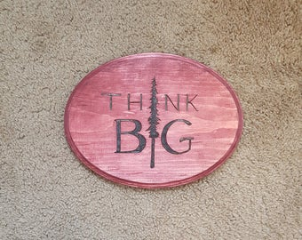"12"" Wide by 9"" wood plaque with rustic ""Think Big"" Burned into it"