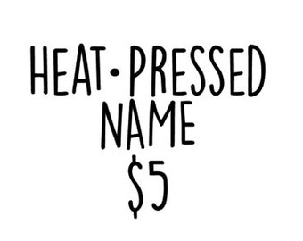 Add a heat pressed name to your shirt for FIVE dollars. Personalization, customize, custom
