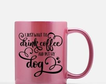 I Just Want to Drink Coffee and Pet My Dog Mug | Cute Dog Mug | Dog Lover Gift