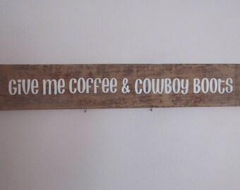 """Give Me Coffee & Cowboy Boots Barn Wood Sign, 35"""" x 6"""", Genuine Barnwood, Farmhouse Sign, Country Decor"""