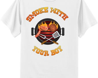 Smoke With Your Boy T shirt/ mens funny t shirts/ bbq t shirts/ mens bbq t shirts/ smoke t shirts