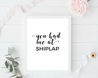 farmhouse decor, art print, shiplap sign, shiplap wall decor, you had me at shiplap, joanna gaines, fixer upper, diy gift, designer gift
