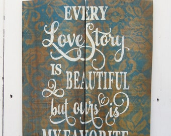 Every Love Story Is Beautiful But Ours Is My Favorite, Love Story Sign, Rustic Wood Sign, Cottage Sign, Romantic Gift, Wedding Gift
