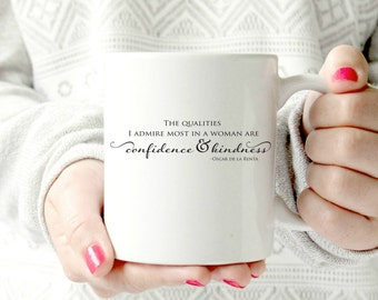 The qualities I most admire in women are confidence and kindness. Oscar de la Renta quote. ceramic mug
