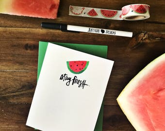 Stay Fresh - Hand brush lettered watermelon summer greeting card with coordinating envelope