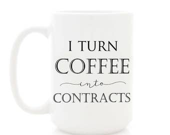 I Turn Coffee Into Contracts. Coffee Mug for Realtor, Mortgage Broker, Real Estate Agent Gift. Sales Award for Salesman.