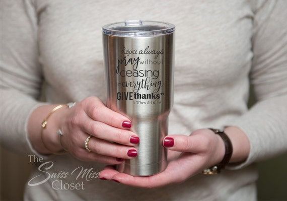 Christian Bible Quote YETI or RTIC Thessalonians 5: 16-18 Coffee Travel Cup, 20oz Tumbler, Personalized Eco Friendly Gift Stainless Steel