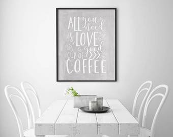 Kitchen PRINTABLE Art - All you need is love and a good cup of coffee - Grey and White - Housewarming Gift - Funny Kitchen Art - SKU:563