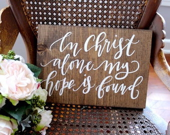 In Christ Alone My Hope is Found Sign, Farmhouse Home Decor, Rustic Wooden Home Decor, Bible Verse Sign, Gift