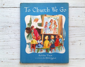 To Church We Go Book . 1948 . Joan Walsh Anglund . Robbie Trent . First Edition . Wilcox & Follett . Hardcover . Rare 1940's Children's Book