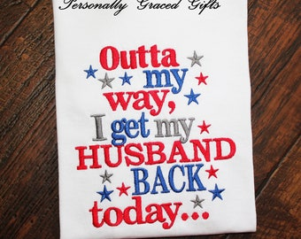 Military Wife Welcome Home Get Outta My I Get My Husband Back Today Embroidered Shirt, Milso, Military Tee, Homecoming Shirt, Deployment
