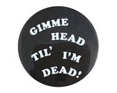 """Gimme HEAD Till I'm DEAD pin 
