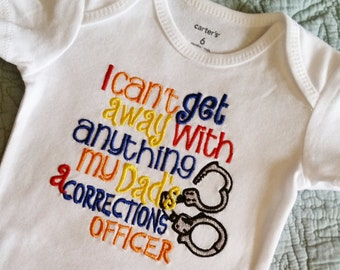 I Can't get away with anything my Dad's/ Mommy's a Corrections Officer -Any Official Department Shirt - handcuffs Police Officer Sheriff