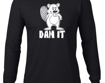 Long Sleeve Shirt, Funny Tshirt, Dam It Beaver T Shirt, Ringspun Cotton, Funny Tee, Beaver Tshirt, Mens Plus Size