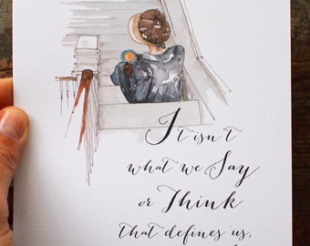 "Jane Austen 8x10 or 5x7 Elinor Sense and Sensibility Print - ""It isn't what we say or Think, but what we do"" Quote Friend Watercolor Print"