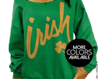SALE - Irish Clover - St. Patrick's Day - Green Slouchy Oversized Sweatshirt - More Colors Available Gold and White Ink