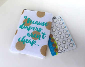 Pill Case Birth Control Pill Sleeve - Diapers arent cheap in vinyl
