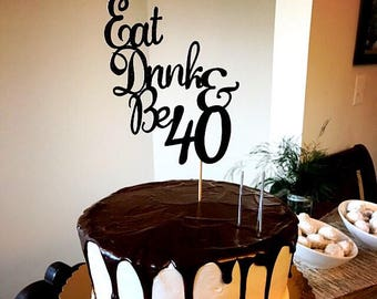 40th birthday cake topper, 40 cake topper, eat drink and be 40, 40th birthday decorations, 40th birthday, 60th birthday decorations, 60th