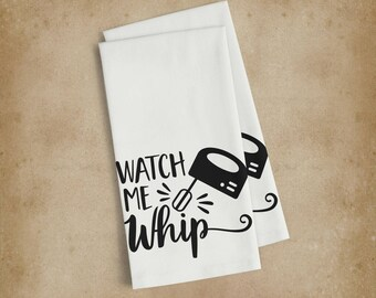Watch me Whip  Kitchen Towel. Perfect hostess or housewarming gift!