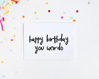 Happy Birthday You Weirdo, Funny Birthday Card, Birthday For Brother, Weirdo Birthday Card, Funny Card For Friend, Blunt Birthday Greeting,