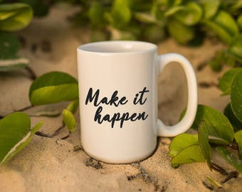 "Motivational Quote Coffee Mug • ""Make it Happen"" • Inspirational Mug • Motivational Mug • Custom Mug"