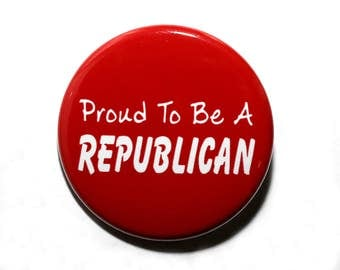 Proud To Be A Republican - Pinback Button Badge 1 1/2 inch 1.5 - Keychain Magnet or Flatback Red