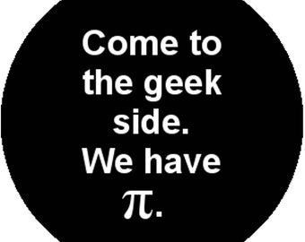 New Black Fashion Handmade 1 Inch 25mm Badge Button Pin Come to the Geek Side We Have Pi Pie Math Science Nerd Funny