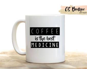 Coffee is the Best Medicine Coffee Mug, Gift, Tea mug, Coffee cup.