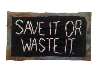 SAVE iT OR WASTE iT | Quote Patch personalized backpack patch fun gifts iron on patch quotes on canvas jacket patch patches for jackets 0390