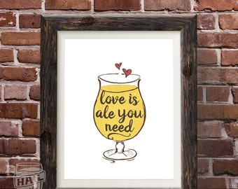 Love Is Ale You Need Beer Poster; Valentine's Day Gift, Craft Beer, Beer Art, Home Decor, Poster Print, Beer Saying, Anniversary, Glassware