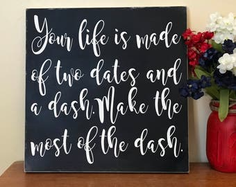 Your life Is two dates and a dash Wood Sign   Custom Wood Sign   Hand Painted Sign   Cabin Sign   Rustic Sign