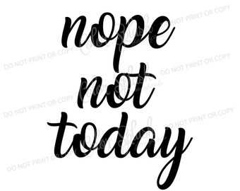 nope not today svg, png, dxf, eps cutting file, silhouette cameo, cuttable, clipart, dxf, cricut file