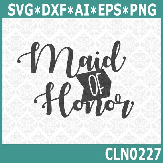 CLN0227 Maid Of Honor Matron Bridal Party Shower Wedding Shirt SVG DXF Ai Eps PNG Vector Instant Download Commercial Use Cricut Silhouette