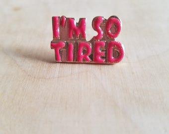 I'm So Tired Enamel Pin