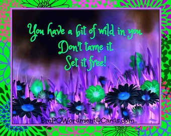 You Have A Bit Of Wild In You   /Empowerment/Affirmations/Celebration/empowering girls and women/Uplifting/Encouragement/ inspiration/sister