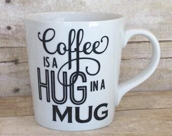 Coffee is a Hug in a Mug-16 oz White Ceramic Mug- Fun Gift for Friends/Family/Coffee Lover!