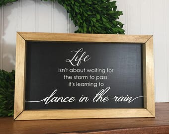 Dance in the Rain -  Farmhouse Wood Sign - Inspirational Quote - Rustic Wood Sign - Life Isn't About - Waiting for the Storm to Pass